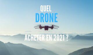 Quel drone acheter 2021 ?