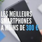 Les meilleurs smartphones à moins de 300 €