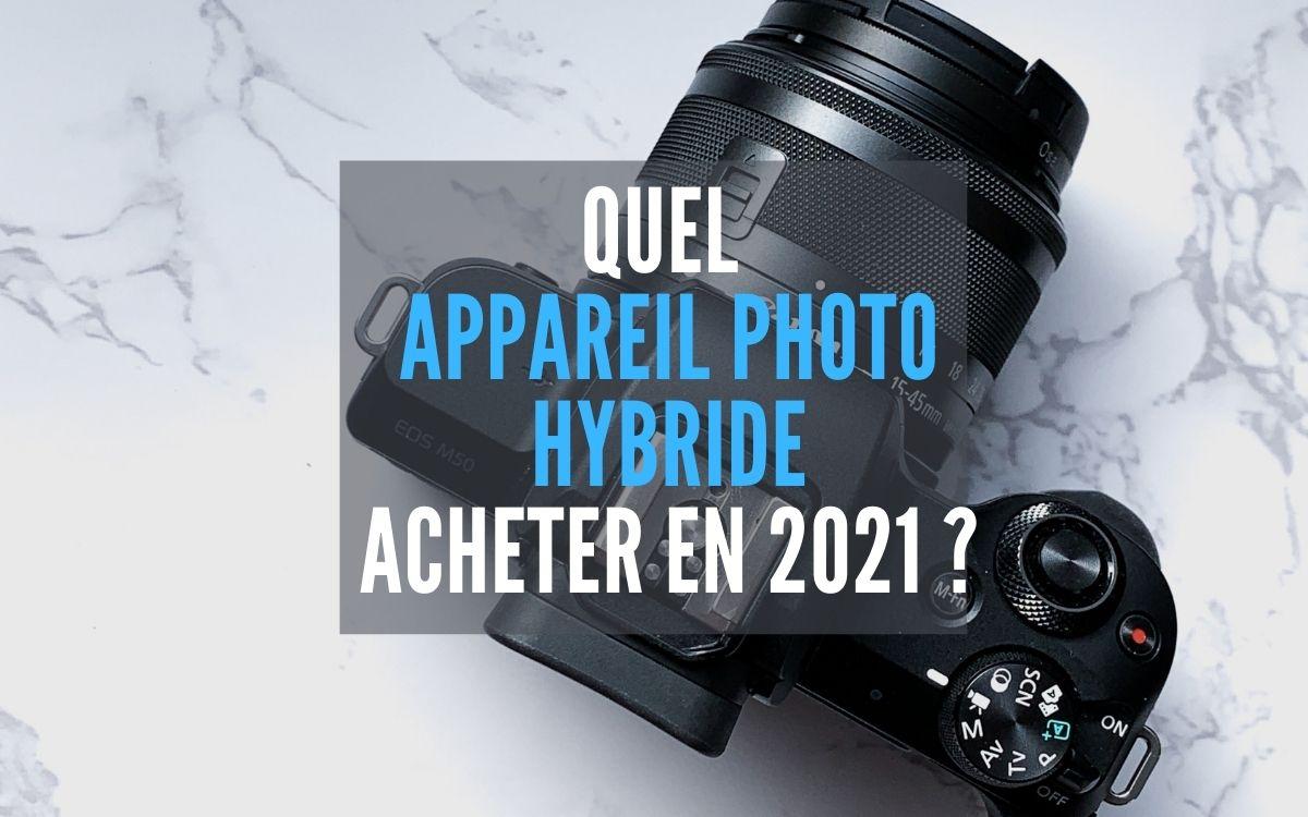 Quel appareil photo hybride acheter 2021