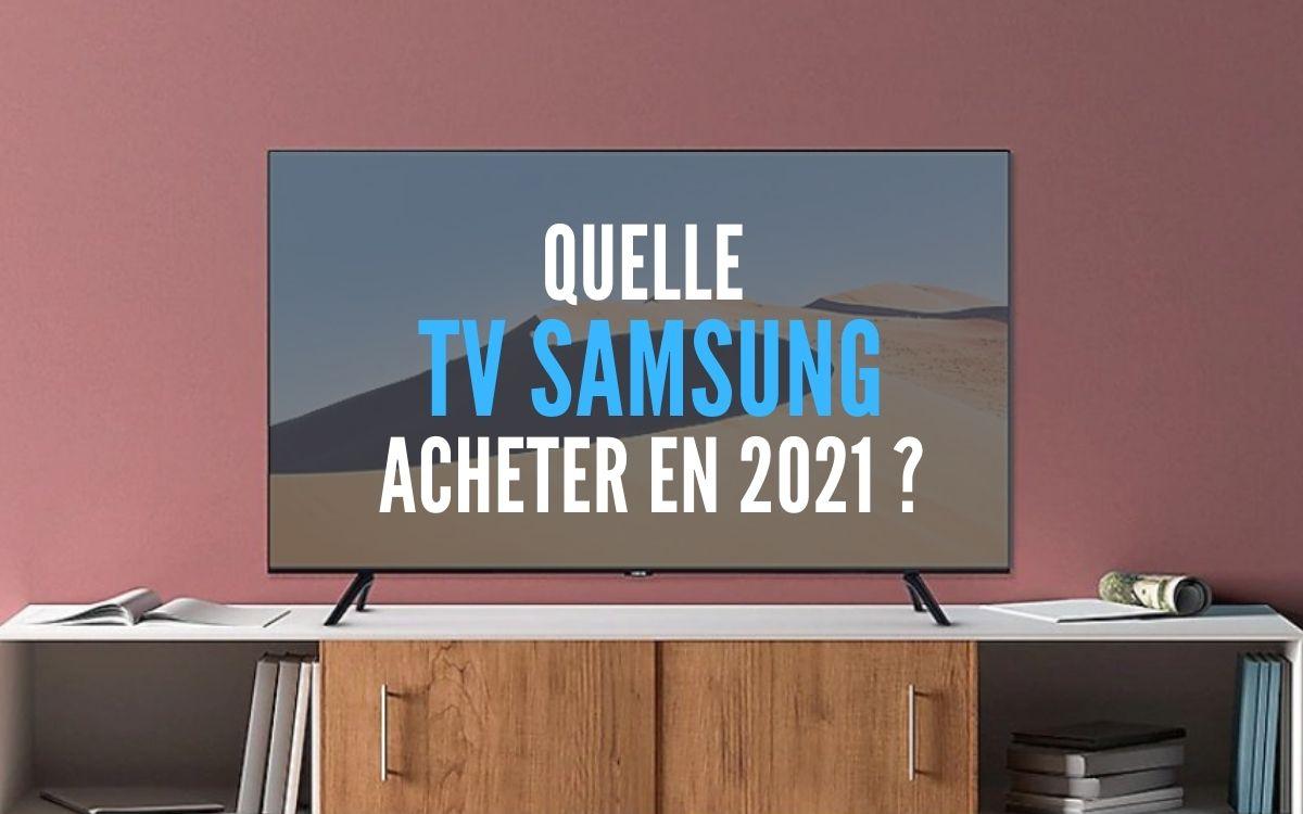 Quelle TV Samsung acheter 2021