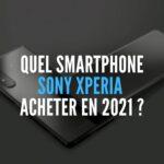 Quel Sony Xperia acheter 2021
