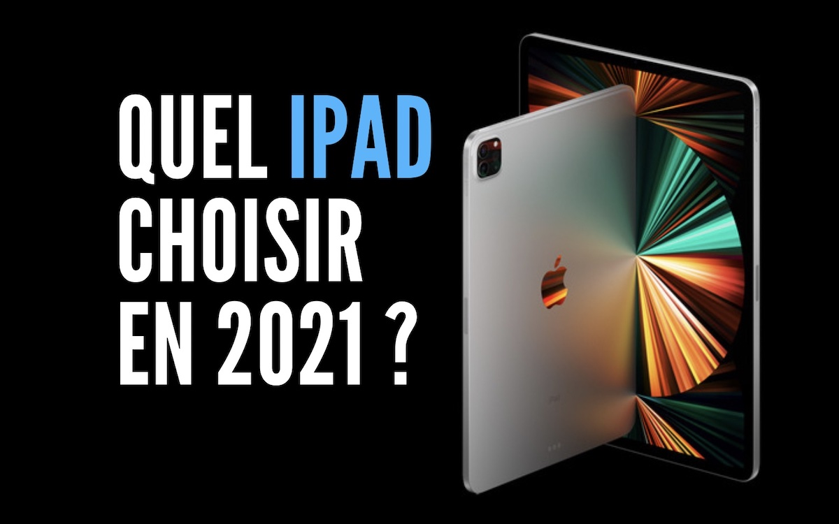 Quel iPad choisir en 2021 ?