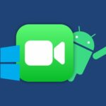 Comment utiliser FaceTime sur Android et Windows ?
